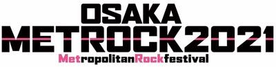 """OSAKA METROPOLITAN ROCK FESTIVAL 2021"" ※開催断念"