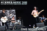 ONE NIGHT ONLY SUMMER SONIC 2011