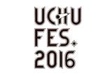"""ココロオークション&PURPLE HUMPTY主催フェス""""UCHU FES 2016""""、第3弾出演者にThe Floor、Suck a Stew Dry、岡崎体育、いざゆかんとす!決定"""